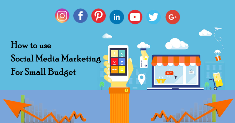How To Use Social Media Marketing For Small Budgets